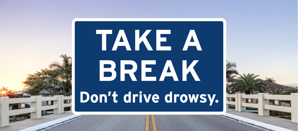 Take a Break. Don't Drive Drowsy.